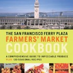 SF Ferry Plaza Farmers' Market cookbook