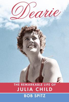 Cover of Dearie: The Remarkable Life of Julia Child by Bob Spitz